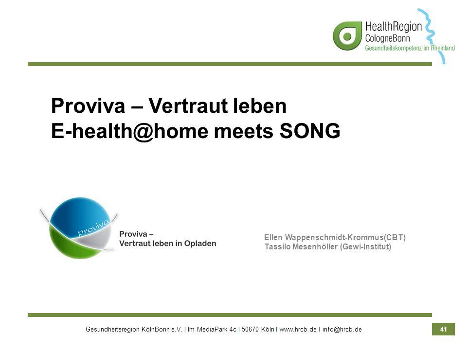 Gesundheitsregion KölnBonn e.V. Ι Im MediaPark 4c Ι 50670 Köln Ι www.hrcb.de Ι info@hrcb.de 41 Proviva – Vertraut leben E-health@home meets SONG Ellen