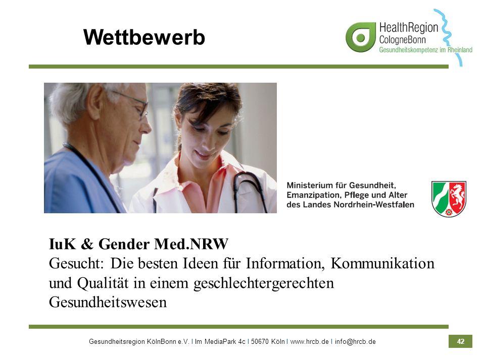 Gesundheitsregion KölnBonn e.V. Ι Im MediaPark 4c Ι 50670 Köln Ι www.hrcb.de Ι info@hrcb.de 42 IuK & Gender Med.NRW Gesucht: Die besten Ideen für Info
