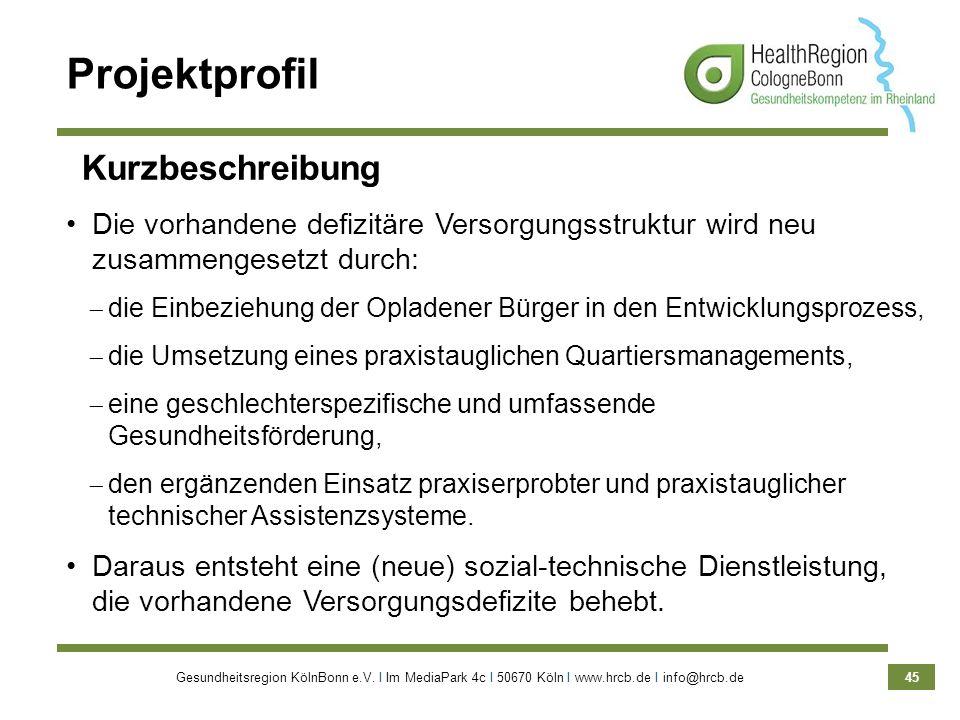 Gesundheitsregion KölnBonn e.V. Ι Im MediaPark 4c Ι 50670 Köln Ι www.hrcb.de Ι info@hrcb.de 45 Projektprofil Kurzbeschreibung Die vorhandene defizitär