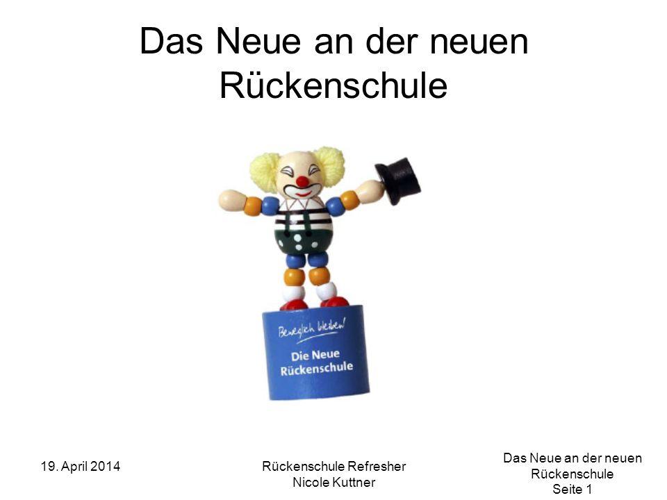 Das Neue an der neuen Rückenschule Seite 1 19. April 2014Rückenschule Refresher Nicole Kuttner Das Neue an der neuen Rückenschule