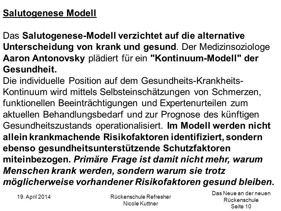 Das Neue an der neuen Rückenschule Seite 10 19. April 2014Rückenschule Refresher Nicole Kuttner Salutogenese Modell Das Salutogenese-Modell verzichtet