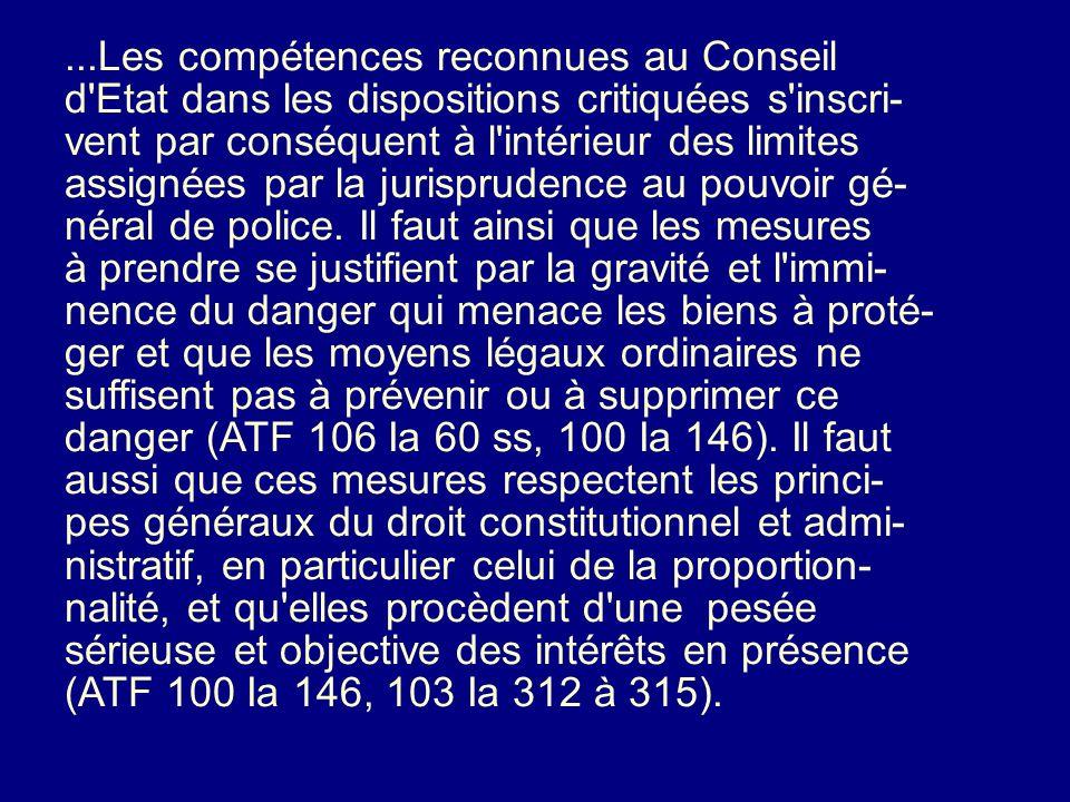 BGE 111 Ia 146 Il en résulte que les art. 3 et 5 LDC peuvent se fonder sur le pouvoir général de police, qui permet au gouvernement d'intervenir imméd