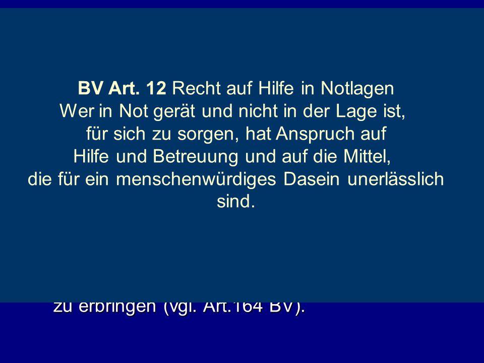 Soziale Generalklausel? Bernische Kantonsverfassung Art. 29 1 Jede Person hat bei Notlagen Anspruch auf ein Obdach, auf die für ein menschenwürdiges L