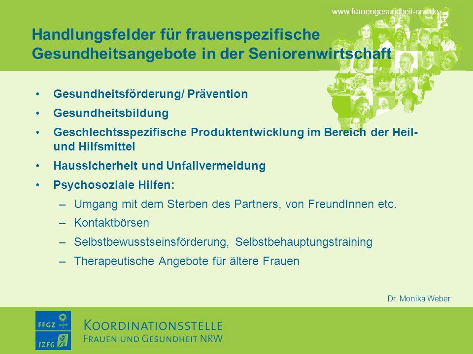 www.frauengesundheit-nrw.de Dr. Monika Weber Handlungsfelder für frauenspezifische Gesundheitsangebote in der Seniorenwirtschaft Gesundheitsförderung/