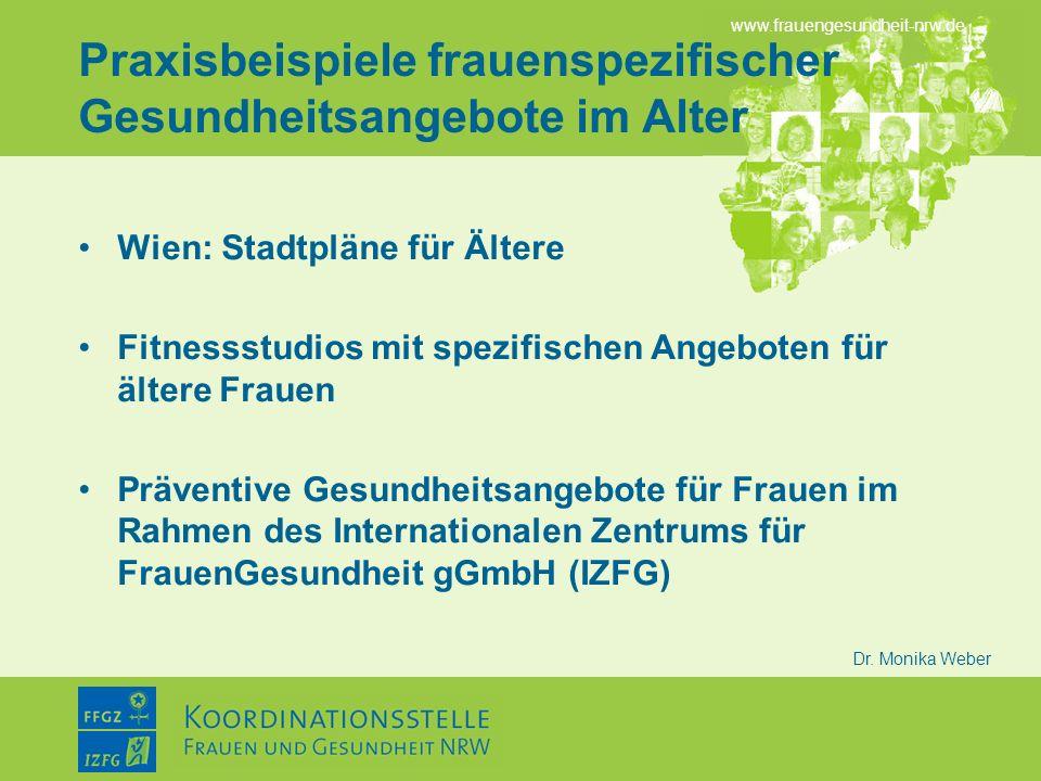 www.frauengesundheit-nrw.de Dr. Monika Weber Praxisbeispiele frauenspezifischer Gesundheitsangebote im Alter Wien: Stadtpläne für Ältere Fitnessstudio