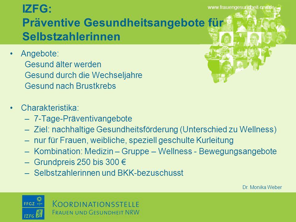 www.frauengesundheit-nrw.de Dr. Monika Weber IZFG: Präventive Gesundheitsangebote für Selbstzahlerinnen Angebote: Gesund älter werden Gesund durch die