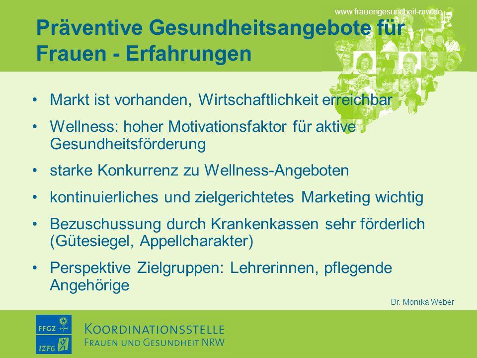 www.frauengesundheit-nrw.de Dr. Monika Weber Präventive Gesundheitsangebote für Frauen - Erfahrungen Markt ist vorhanden, Wirtschaftlichkeit erreichba