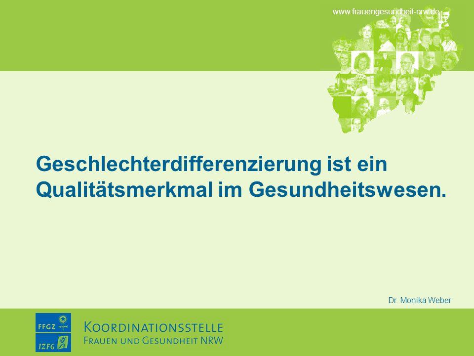 www.frauengesundheit-nrw.de Dr. Monika Weber Geschlechterdifferenzierung ist ein Qualitätsmerkmal im Gesundheitswesen.
