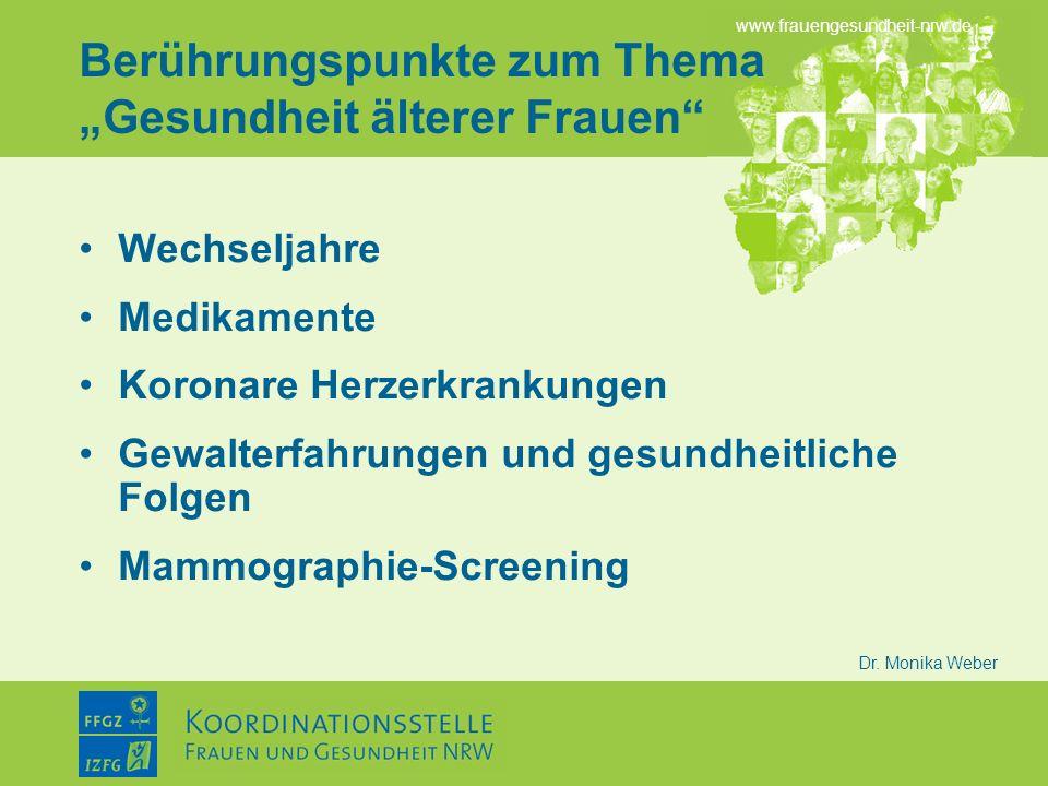 www.frauengesundheit-nrw.de Dr. Monika Weber Berührungspunkte zum Thema Gesundheit älterer Frauen Wechseljahre Medikamente Koronare Herzerkrankungen G
