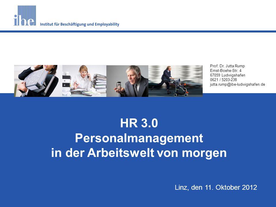 S1 Prof. Dr. Jutta Rump Ernst-Boehe-Str. 4 67059 Ludwigshafen 0621 / 5203-238 jutta.rump@ibe-ludwigshafen.de HR 3.0 Personalmanagement in der Arbeitsw