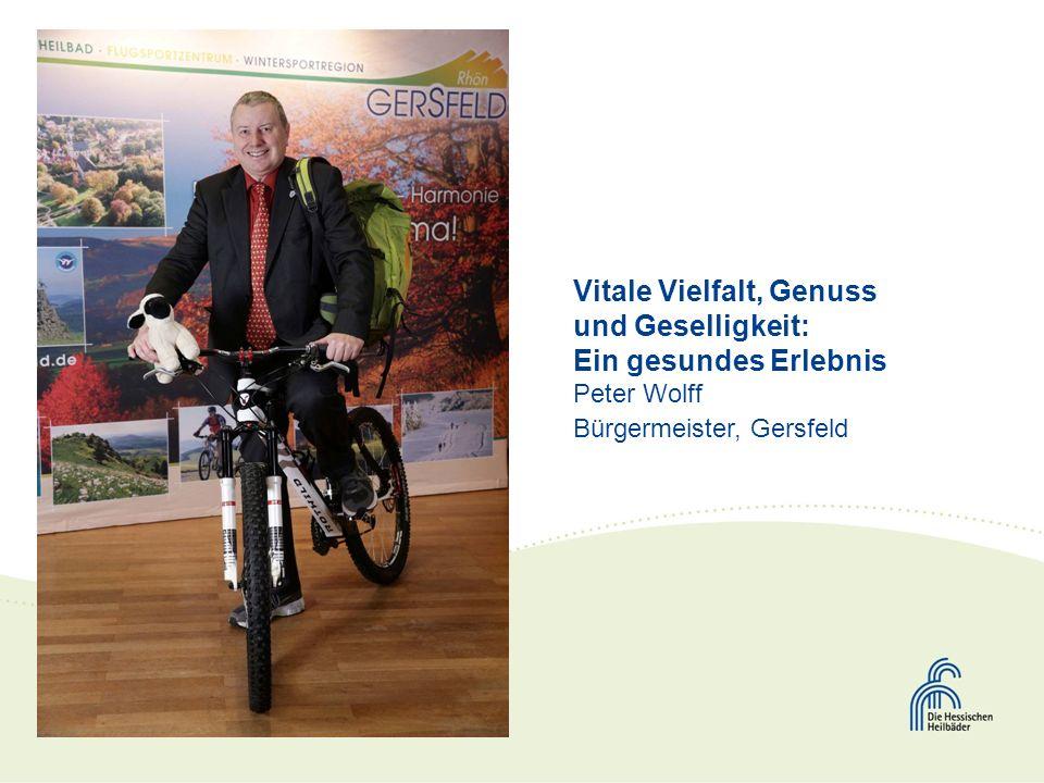 Vitale Vielfalt, Genuss und Geselligkeit: Ein gesundes Erlebnis Peter Wolff Bürgermeister, Gersfeld