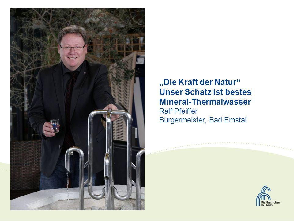 Die Kraft der Natur Unser Schatz ist bestes Mineral-Thermalwasser Ralf Pfeiffer Bürgermeister, Bad Emstal