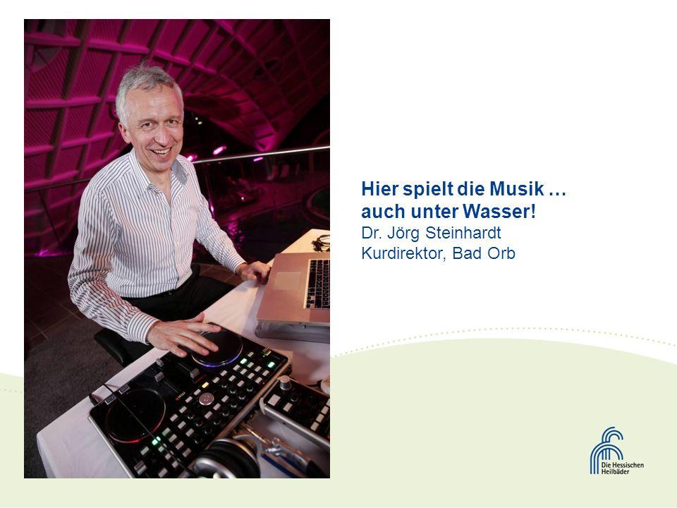 Hier spielt die Musik … auch unter Wasser! Dr. Jörg Steinhardt Kurdirektor, Bad Orb