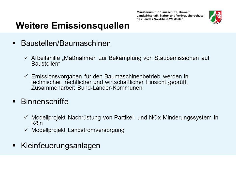 Weitere Emissionsquellen Baustellen/Baumaschinen Arbeitshilfe Maßnahmen zur Bekämpfung von Staubemissionen auf Baustellen Emissionsvorgaben für den Baumaschinenbetrieb werden in technischer, rechtlicher und wirtschaftlicher Hinsicht geprüft, Zusammenarbeit Bund-Länder-Kommunen Binnenschiffe Modellprojekt Nachrüstung von Partikel- und NOx-Minderungssystem in Köln Modellprojekt Landstromversorgung Kleinfeuerungsanlagen