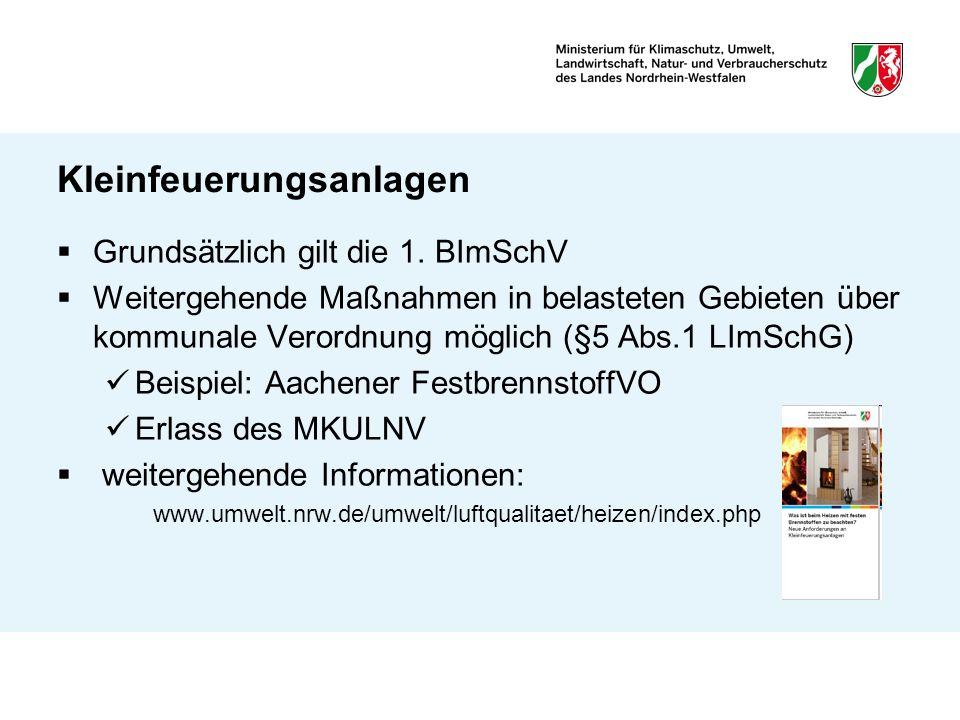 Grundsätzlich gilt die 1. BImSchV Weitergehende Maßnahmen in belasteten Gebieten über kommunale Verordnung möglich (§5 Abs.1 LImSchG) Beispiel: Aachen