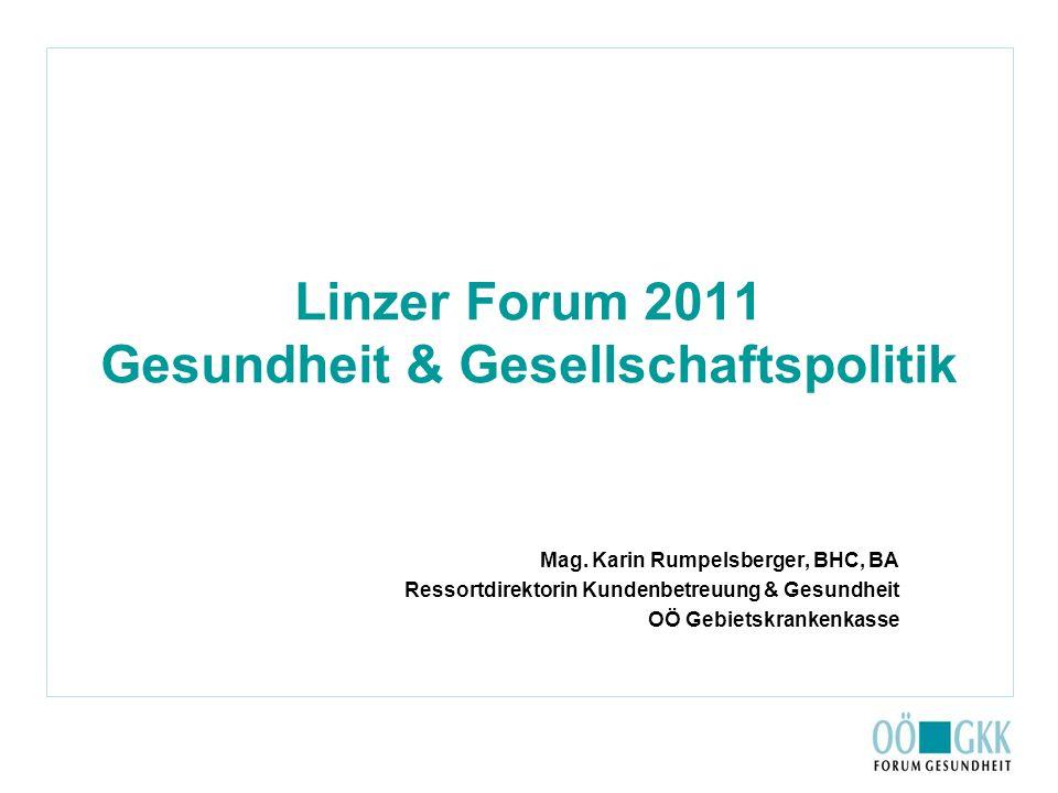 Linzer Forum 2011 Gesundheit & Gesellschaftspolitik Mag. Karin Rumpelsberger, BHC, BA Ressortdirektorin Kundenbetreuung & Gesundheit OÖ Gebietskranken