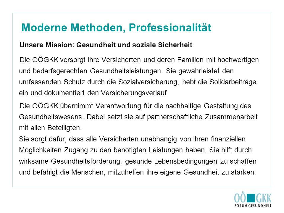 Moderne Methoden, Professionalität Fortsetzung Mission: Die OÖGKK setzt auf ihre Eigenständigkeit, Professionalität und regionale Nähe zu den Versicherten.