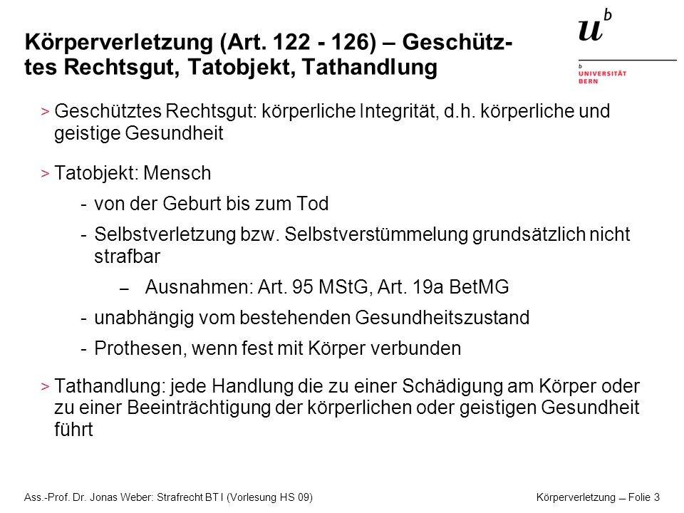 Ass.-Prof. Dr. Jonas Weber: Strafrecht BT I (Vorlesung HS 09) Körperverletzung Folie 3 Körperverletzung (Art. 122 - 126) – Geschütz- tes Rechtsgut, Ta