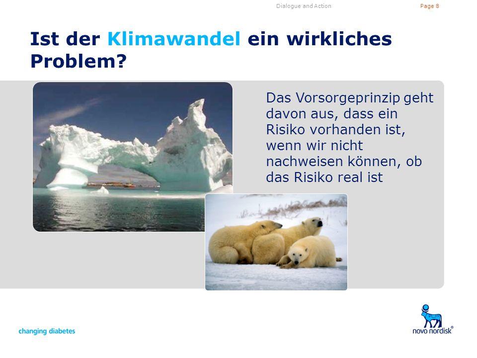 Page 8Dialogue and Action Ist der Klimawandel ein wirkliches Problem? Das Vorsorgeprinzip geht davon aus, dass ein Risiko vorhanden ist, wenn wir nich