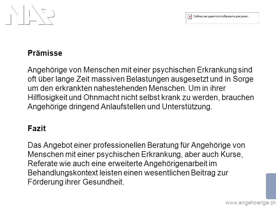 www.angehoerige.ch Prämisse Angehörige von Menschen mit einer psychischen Erkrankung sind oft über lange Zeit massiven Belastungen ausgesetzt und in S