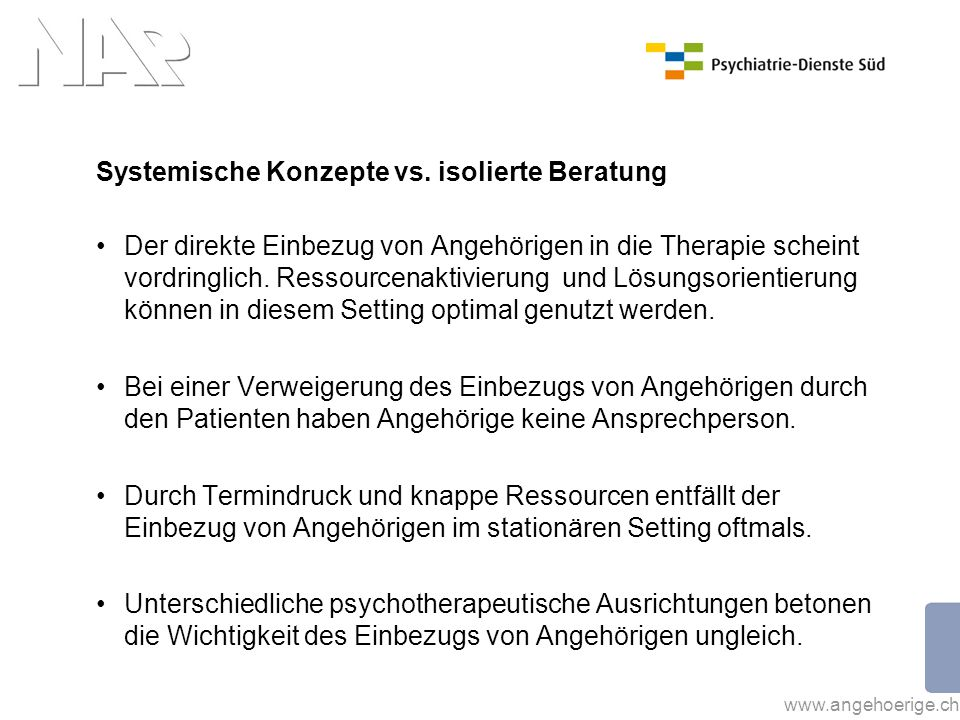 www.angehoerige.ch Systemische Konzepte vs. isolierte Beratung Der direkte Einbezug von Angehörigen in die Therapie scheint vordringlich. Ressourcenak