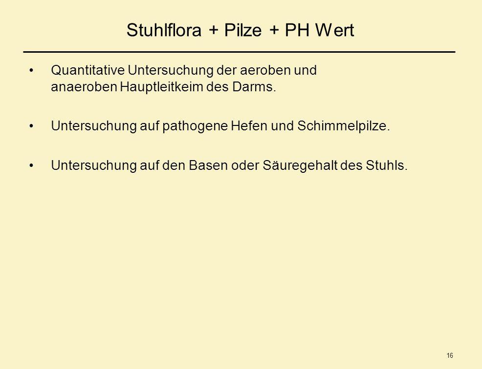 16 Stuhlflora + Pilze + PH Wert Quantitative Untersuchung der aeroben und anaeroben Hauptleitkeim des Darms. Untersuchung auf pathogene Hefen und Schi