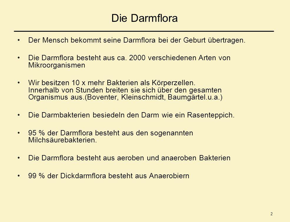 2 Die Darmflora Der Mensch bekommt seine Darmflora bei der Geburt übertragen. Die Darmflora besteht aus ca. 2000 verschiedenen Arten von Mikroorganism