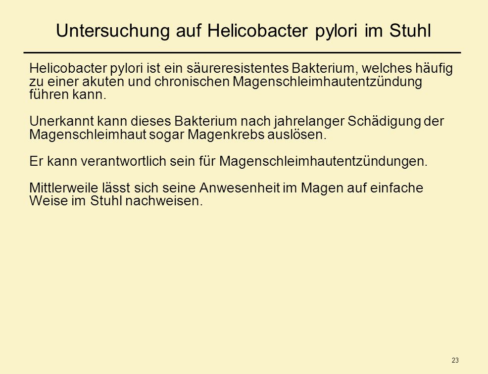23 Untersuchung auf Helicobacter pylori im Stuhl Helicobacter pylori ist ein s ä ureresistentes Bakterium, welches h ä ufig zu einer akuten und chroni