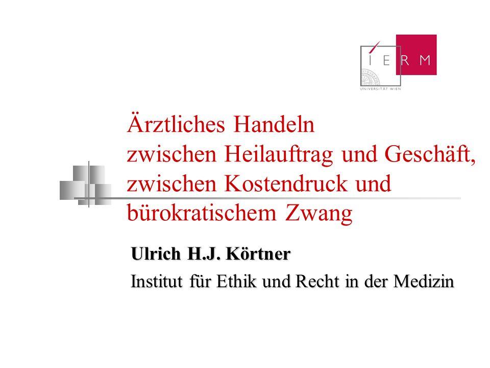 Ärztliches Handeln zwischen Heilauftrag und Geschäft, zwischen Kostendruck und bürokratischem Zwang Ulrich H.J. Körtner Institut für Ethik und Recht i