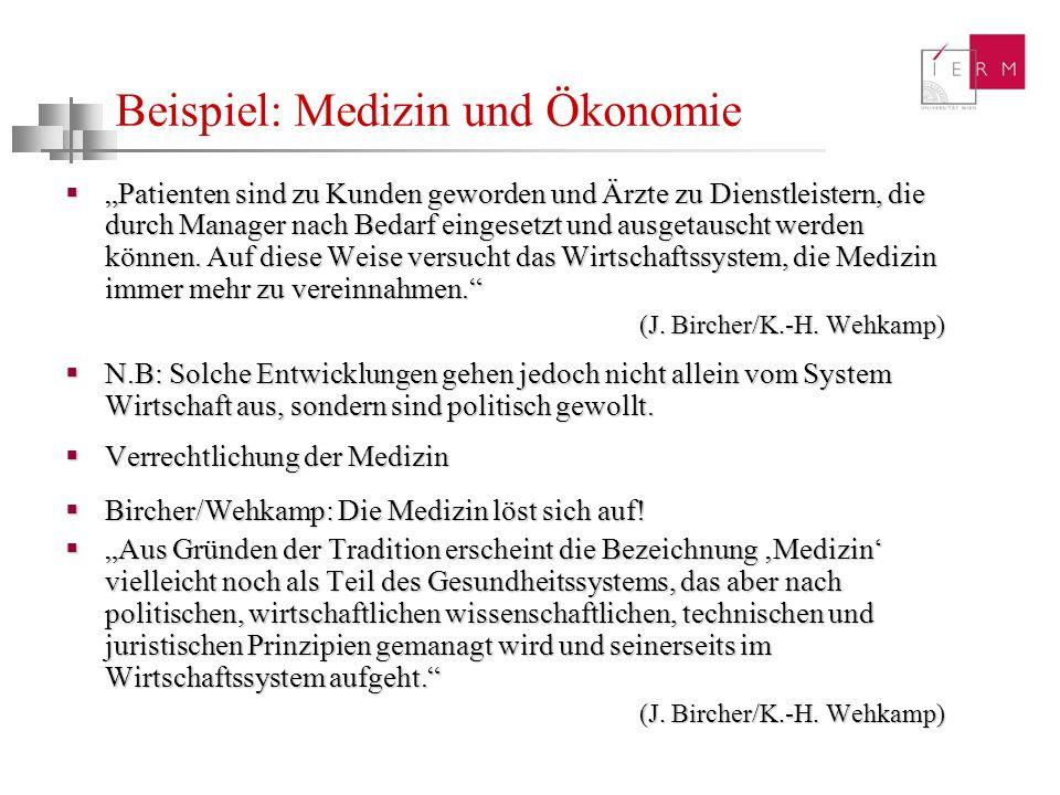 Beispiel: Medizin und Ökonomie Patienten sind zu Kunden geworden und Ärzte zu Dienstleistern, die durch Manager nach Bedarf eingesetzt und ausgetausch