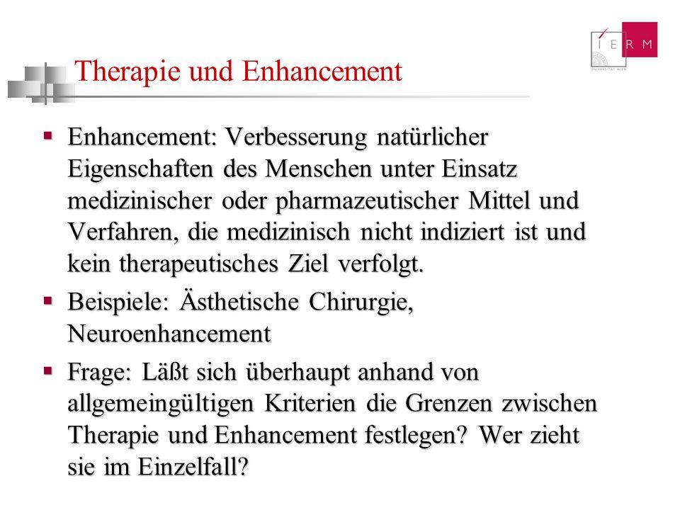 Therapie und Enhancement Enhancement: Verbesserung natürlicher Eigenschaften des Menschen unter Einsatz medizinischer oder pharmazeutischer Mittel und