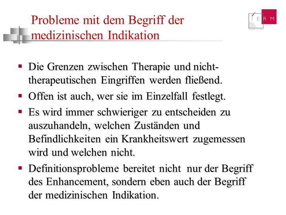 Probleme mit dem Begriff der medizinischen Indikation Die Grenzen zwischen Therapie und nicht- therapeutischen Eingriffen werden fließend. Die Grenzen