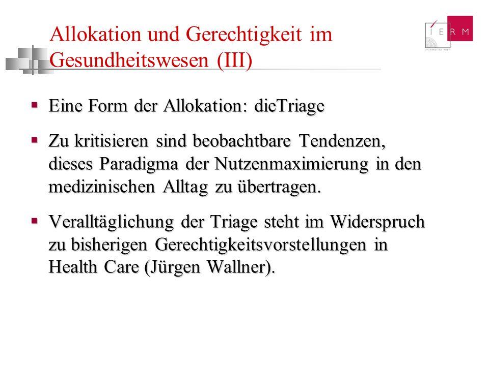 Allokation und Gerechtigkeit im Gesundheitswesen (III) Eine Form der Allokation: dieTriage Eine Form der Allokation: dieTriage Zu kritisieren sind beo