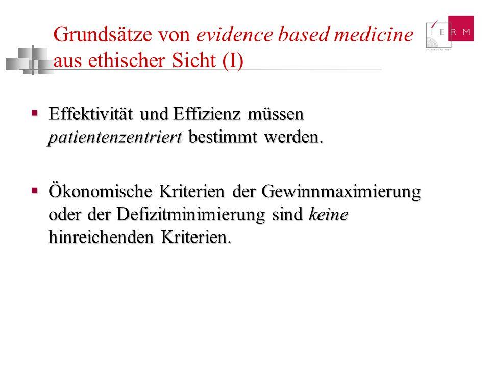 Grundsätze von evidence based medicine aus ethischer Sicht (I) Effektivität und Effizienz müssen patientenzentriert bestimmt werden. Effektivität und