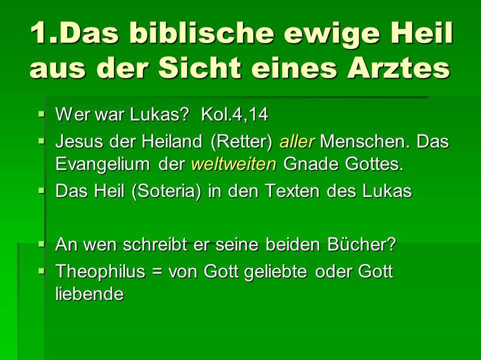 1.Das biblische ewige Heil aus der Sicht eines Arztes Wer war Lukas? Kol.4,14 Wer war Lukas? Kol.4,14 Jesus der Heiland (Retter) aller Menschen. Das E