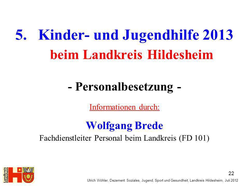 Ulrich Wöhler, Dezernent Soziales, Jugend, Sport und Gesundheit, Landkreis Hildesheim, Juli 2012 5. Kinder- und Jugendhilfe 2013 beim Landkreis Hildes