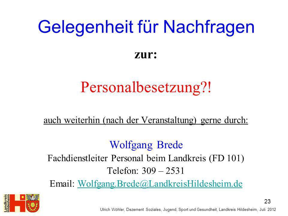 Gelegenheit für Nachfragen zur: Personalbesetzung?! auch weiterhin (nach der Veranstaltung) gerne durch: Wolfgang Brede Fachdienstleiter Personal beim