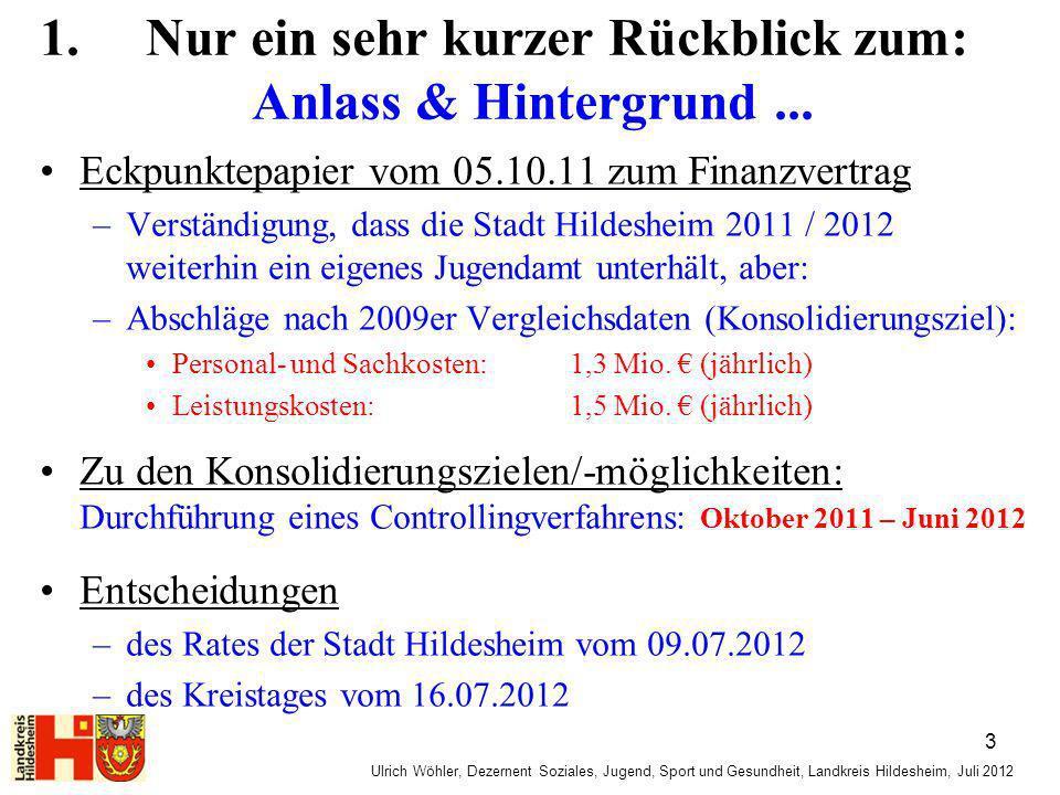 Ulrich Wöhler, Dezernent Soziales, Jugend, Sport und Gesundheit, Landkreis Hildesheim, Juli 2012 Das Eckpunktepapier regelte für die Zeit ab 2013: –Sofern die hier relevanten SGB VIII – Aufgaben ab 2013 ff.