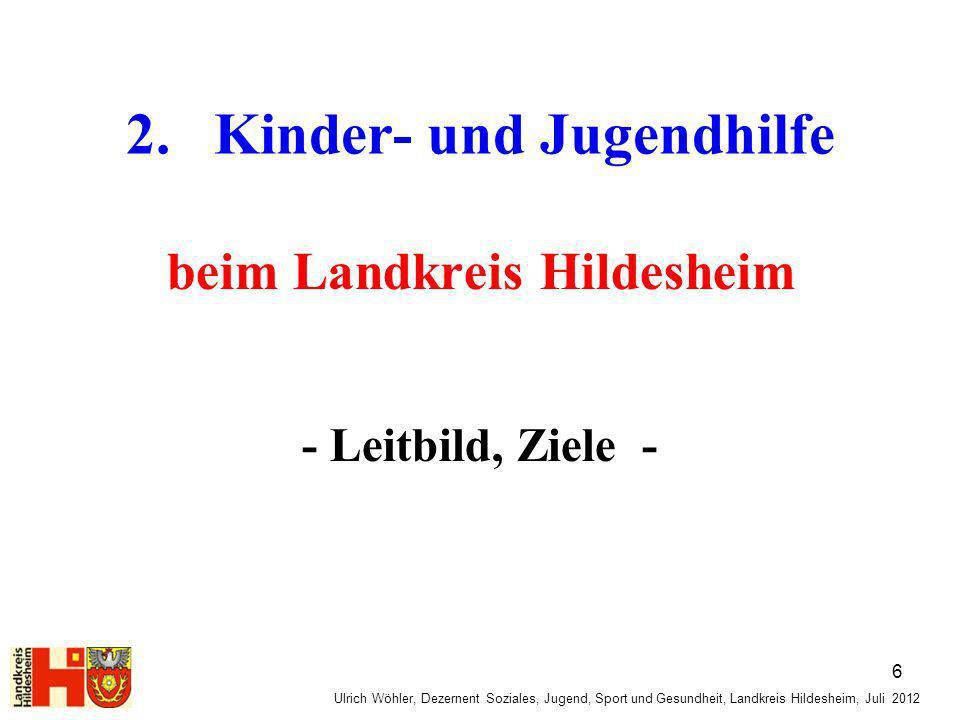 Ulrich Wöhler, Dezernent Soziales, Jugend, Sport und Gesundheit, Landkreis Hildesheim, Juli 2012 2. Kinder- und Jugendhilfe beim Landkreis Hildesheim