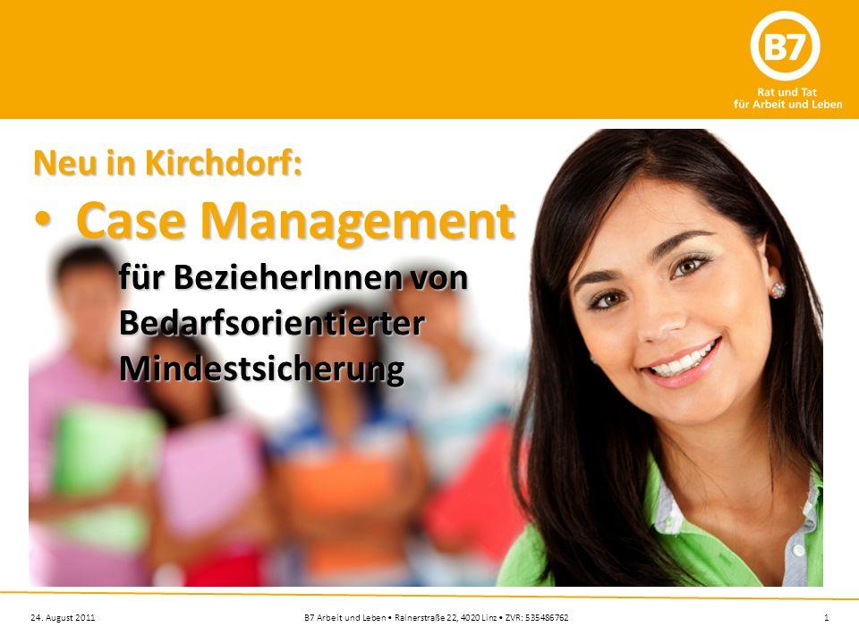 1B7 Arbeit und Leben Rainerstraße 22, 4020 Linz ZVR: 53548676224. August 2011 Neu in Kirchdorf: Case Management Case Management für BezieherInnen von