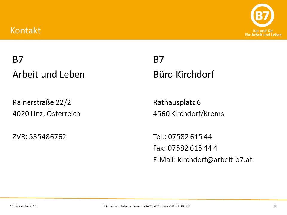10B7 Arbeit und Leben Rainerstraße 22, 4020 Linz ZVR: 53548676212. November 2012 Kontakt B7 Arbeit und Leben Rainerstraße 22/2 4020 Linz, Österreich Z
