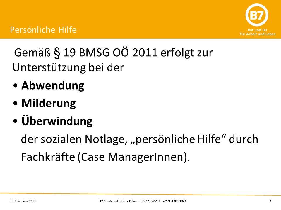 3B7 Arbeit und Leben Rainerstraße 22, 4020 Linz ZVR: 535486762 12. November 2012 Persönliche Hilfe Gemäß § 19 BMSG OÖ 2011 erfolgt zur Unterstützung b