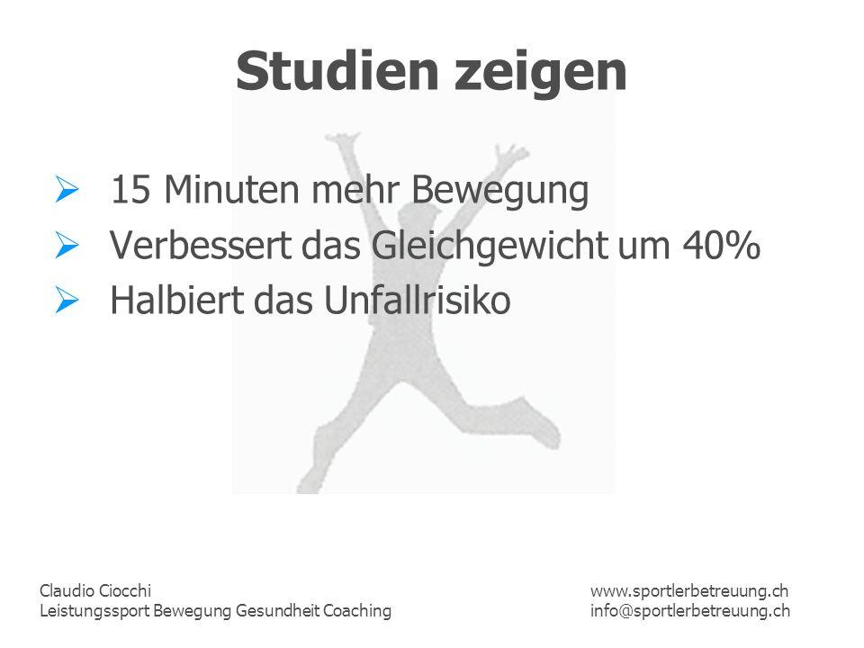Claudio Ciocchi Leistungssport Bewegung Gesundheit Coaching www.sportlerbetreuung.ch info@sportlerbetreuung.ch Studien zeigen 15 Minuten mehr Bewegung
