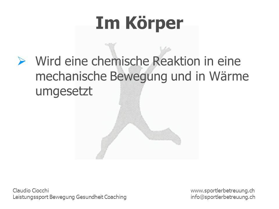Claudio Ciocchi Leistungssport Bewegung Gesundheit Coaching www.sportlerbetreuung.ch info@sportlerbetreuung.ch Im Körper Wird eine chemische Reaktion