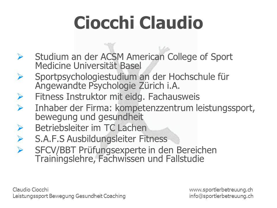 Claudio Ciocchi Leistungssport Bewegung Gesundheit Coaching www.sportlerbetreuung.ch info@sportlerbetreuung.ch Ciocchi Claudio Studium an der ACSM Ame