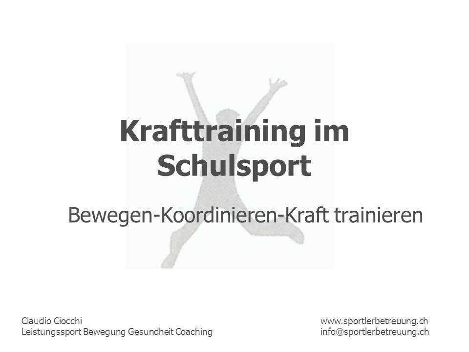 Claudio Ciocchi Leistungssport Bewegung Gesundheit Coaching www.sportlerbetreuung.ch info@sportlerbetreuung.ch Krafttraining im Schulsport Bewegen-Koo