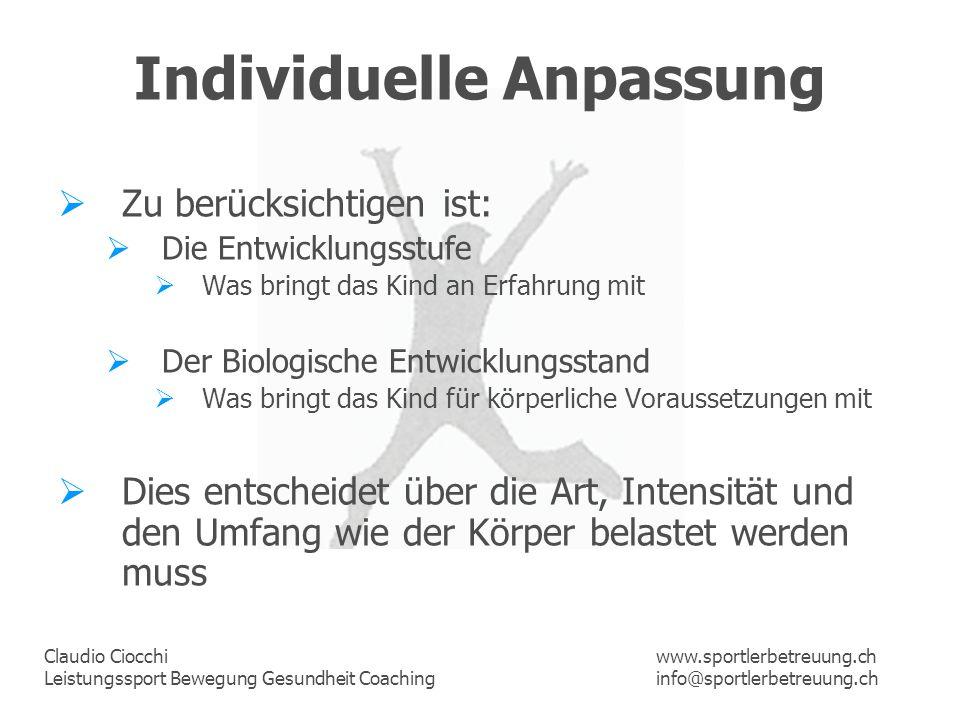 Claudio Ciocchi Leistungssport Bewegung Gesundheit Coaching www.sportlerbetreuung.ch info@sportlerbetreuung.ch Individuelle Anpassung Zu berücksichtig