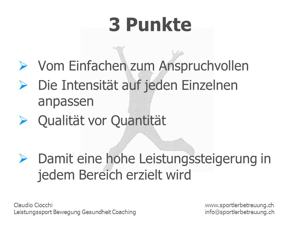 Claudio Ciocchi Leistungssport Bewegung Gesundheit Coaching www.sportlerbetreuung.ch info@sportlerbetreuung.ch 3 Punkte Vom Einfachen zum Anspruchvoll