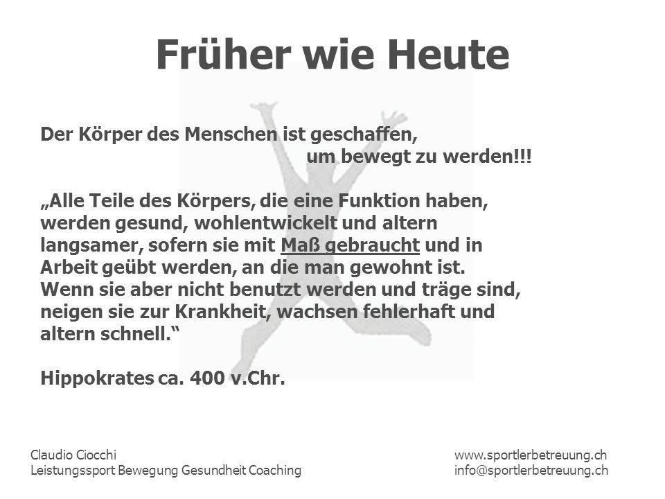 Claudio Ciocchi Leistungssport Bewegung Gesundheit Coaching www.sportlerbetreuung.ch info@sportlerbetreuung.ch Früher wie Heute Der Körper des Mensche