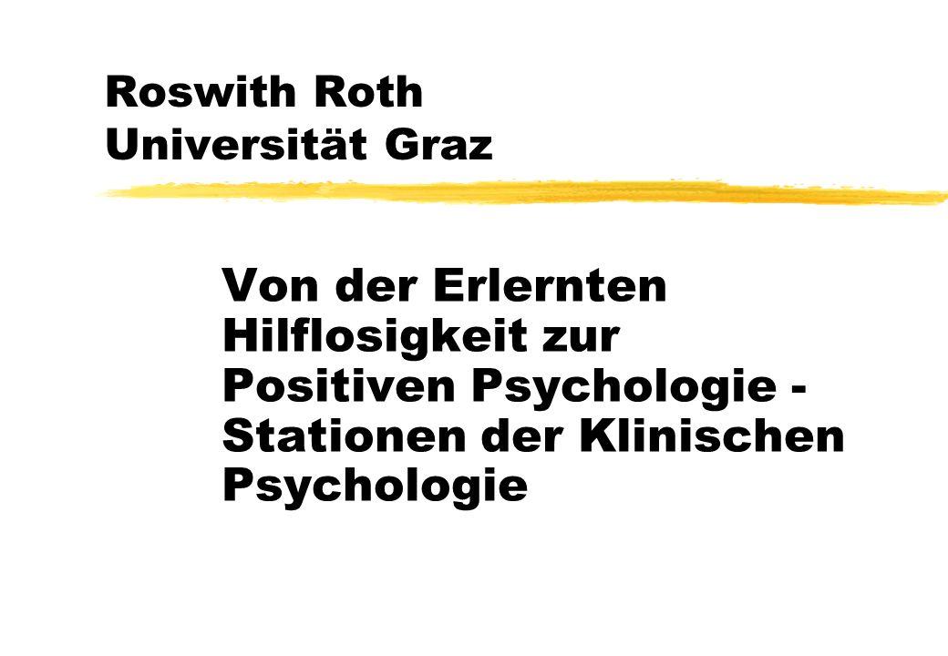 Roswith Roth Universität Graz Von der Erlernten Hilflosigkeit zur Positiven Psychologie - Stationen der Klinischen Psychologie